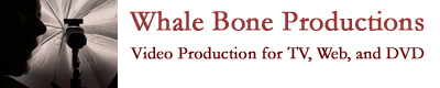 Whale Bone Productions - Video Production for TV, Web, and DVD